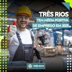 TRÊS RIOS TEM MÉDIA DE EMPREGO POSITIVA EM 2021